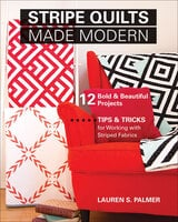 Stripe Quilts Made Modern: 12 Bold & Beautiful Projects—Tips & Tricks for Working with Striped Fabrics - Lauren S. Palmer