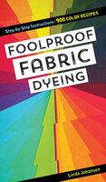 Foolproof Fabric Dyeing - Linda Johansen