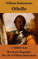 Othello (The Unabridged Play) + The Classic Biography: The Life of William Shakespeare - William Shakespeare
