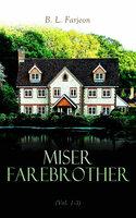 Miser Farebrother (Vol. 1-3) - B. L. Farjeon