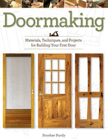 Doormaking: Materials, Techniques, and Projects for Building Your First Door - Strother Purdy
