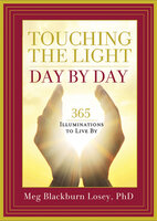 Touching the Light, Day by Day: 365 Illuminations to Live By - Meg Blackburn Losey