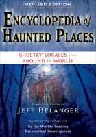 Encyclopedia of Haunted Places, Revised Edition: Ghostly Locales From Around the World - Jeff Belanger