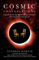 Cosmic Conversations: Dialogues on the Nature of the Universe and the Search for Reality - Stephan Martin