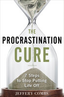 The Procrastination Cure: 7 Steps To Stop Putting Life Off - Jeffery Combs