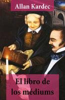 El libro de los médiums (texto completo, con índice activo) - Allan Kardec