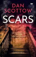 Scars: An Unforgettable Psychological Thriller - Dan Scottow