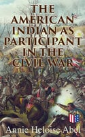 The American Indian as Participant in the Civil War: The Slaveholding Indians Series - Annie Heloise Abel