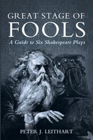 Great Stage of Fools: A Guide to Six Shakespeare Plays - Peter J. Leithart