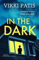 In the Dark: A Gripping Psychological Suspense - Vikki Patis