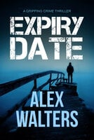 Expiry Date: A Gripping Crime Thriller