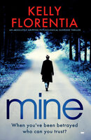 Mine: An Absolutely Gripping Psychological Suspense Thriller - Kelly Florentia