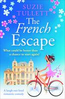 The French Escape: A Laugh-Out-Loud Romantic Comedy - Suzie Tullett