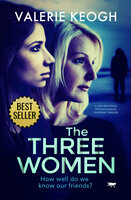 The Three Women: A Jaw-Dropping Psychological Suspense Thriller - Valerie Keogh