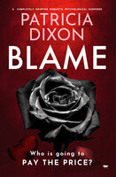 Blame: A Completely Gripping Psychological Suspense - Patricia Dixon