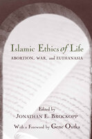 Islamic Ethics of Life: Abortion, War, and Euthanasia - Various Authors