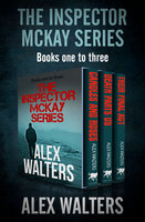 The Inspector McKay Series Books One to Three: Candles and Roses, Death Parts Us, and Their Final Act