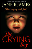 The Crying Boy: A Compelling Suspense Thriller - Jane E. James