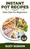 Instant Pot Recipes: Keto Diet for Beginners - Suzy Susson