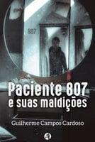 Paciente 807 e suas maldições - Guilherme Campos Cardoso