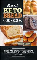Best Keto Bread Quick And Easy Ketogenic Bread Recipes For Weight Loss & Optimal Wellbeing - Crystal Darrow