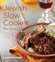 Jewish Slow Cooker Recipes: 120 Holiday and Everyday Dishes Made Easy - Laura Frankel