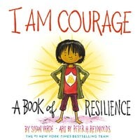 I Am Courage: A Book of Resilience - Susan Verde