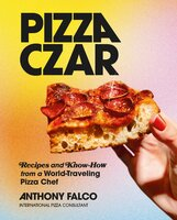 Pizza Czar: Recipes and Know-How from a World-Traveling Pizza Chef - Anthony Falco