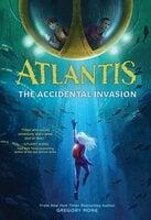 Atlantis: The Accidental Invasion (Atlantis Book #1) - Gregory Mone