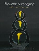 Flower Arranging the American Way: A World Association of Flower Arrangers Book