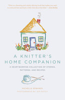 A Knitter's Home Companion: A Heartwarming Collection of Stories, Patterns, and Recipes - Michelle Edwards