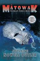 Mâtowak: Woman Who Cries - Joylene Nowell Butler