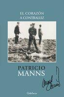 El corazón a contraluz - Patricio Manns