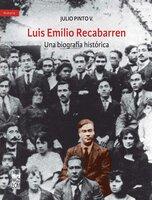 Luis Emilio Recabarren: Una biografía histórica - Julio Alejandro Pinto Vallejos