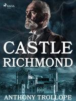 Castle Richmond - Anthony Trollope