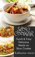 Quick & Easy Delicious Meals on Slow Cooker: 100+ Easy & Quick ways to cook your traditional long forgotten recipes on slow cooker