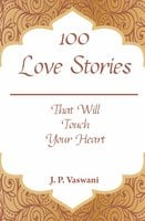 100 Love Stories: That Will Touch Your Heart - J.P. Vaswani