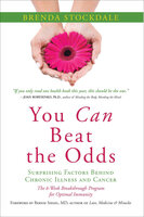 You Can Beat the Odds: Surprising Factors Behind Chronic Illness and Cancer: The 6 Week Breakthrough Program for Optimal Immunity - Brenda Stockdale