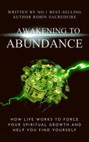 Awakening to Abundance: How Life Works to Force Your Spiritual Growth and Help You Find Yourself - Robin Sacredfire