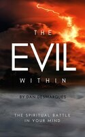 The Evil Within: The Spiritual Battle in Your Mind - Dan Desmarques