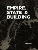Empire, State & Building - Kiel Moe