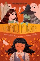 Criando mundos: peças teatrais para crianças e crianças crescidas - Maria Aparecida Azzolin