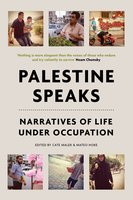 Palestine Speaks: Narratives of Life Under Occupation - Various Authors