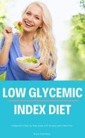 Low Glycemic Index Diet: A Beginner's Step by Step Guide with Recipes and a Meal Plan - Bruce Ackerberg