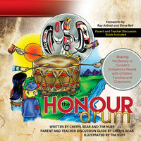 The Honour Drum: Sharing the Beauty of Canada's Indigenous People with Children, Families and Classrooms - Tim Huff, Cheryl Bear-Barnetson
