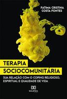 Terapia Sociocomunitária: sua relação com o Coping Religioso, Espiritual e Qualidade de Vida - Fatima Cristina Costa Fontes