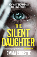 The Silent Daughter: How Many Secrets Can One Family Keep? - Emma Christie