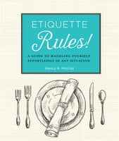 Etiquette Rules!: A Field Guide to Modern Manners - Nancy R. Mitchell