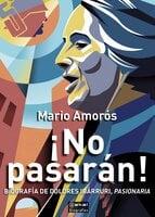 ¡No pasarán!: Biografía de Dolores Ibárruri, Pasionaria - Mario Amorós