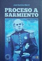 Proceso a Sarmiento - Juan Bautista Alberdi